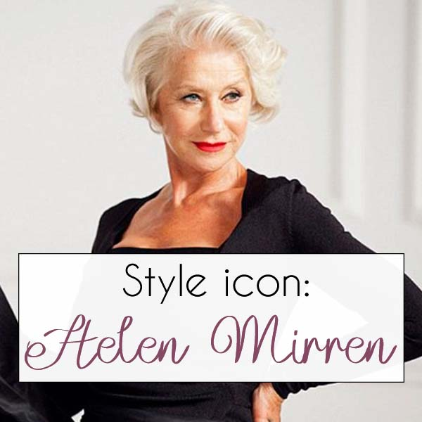 Helen Mirren style icon fashion icon | 40plusstyle.com