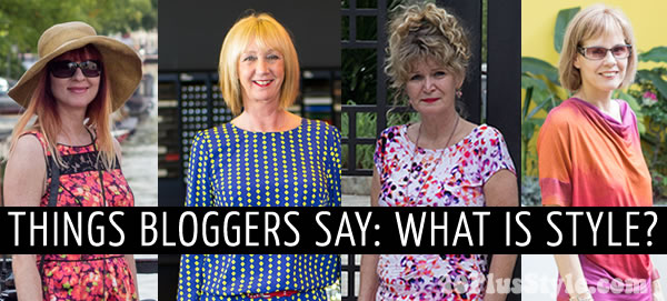 What is style - 4 bloggers have their say | 40plusstyle.com