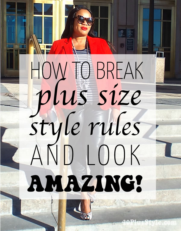 How to break the style rules for plus size women and look amazing | 40plusstyle.com