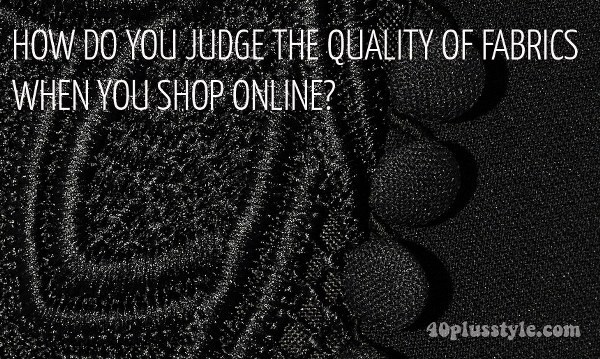 How do you judge the quality of fabrics when you shop online? | 40plusstyle.com