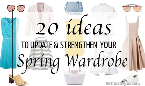 20 ideas to update and strenghten your spring wardrobe | 40plusstyle.com