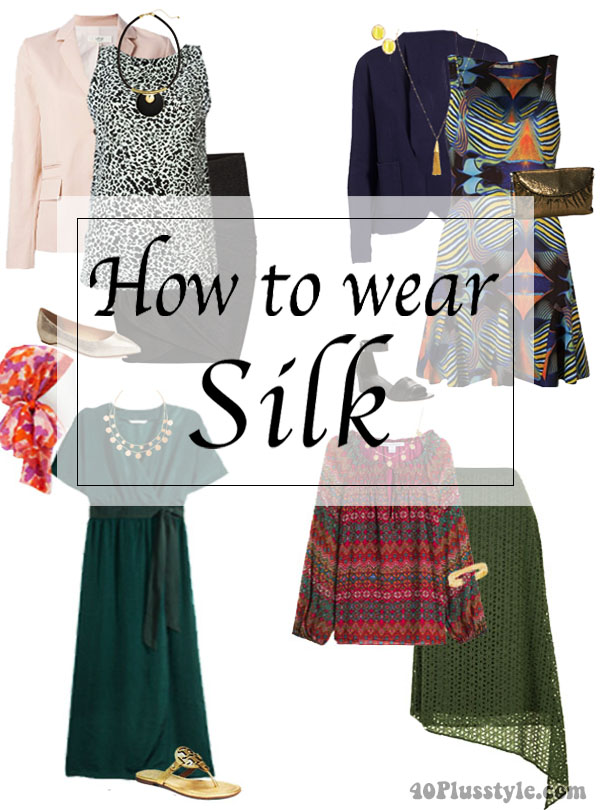 How to wear silk! - 5 different ways to wear this beautiful fabric | 40plusstyle.com