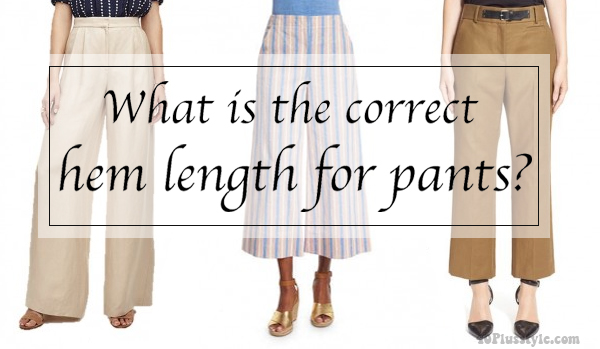 What is the correct hem length for pants? | 40plusstyle.com