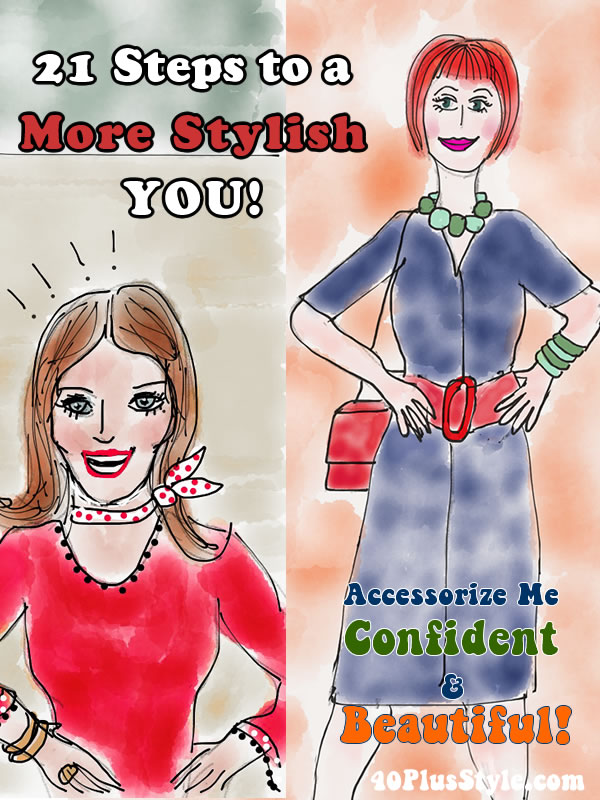 21 Steps to A More Stylish You and Accessorize Me Confident Online Courses - Get more Style and feel gorgeous! - 40plusstyleCourses.com