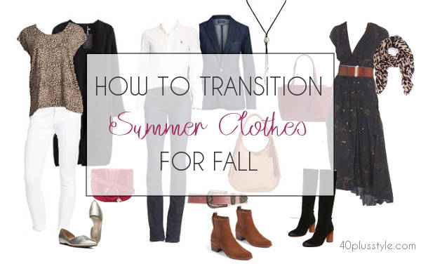 how to transition summer clothes for fall | 40plusstyle.com