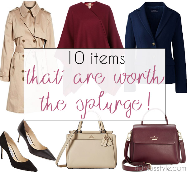 10 items that are worth the splurge | 40plusstyle.com