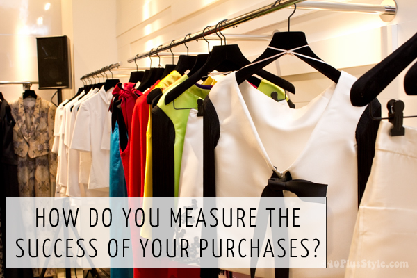 How do you measure the success of your purchases? | 40plusstyle.com