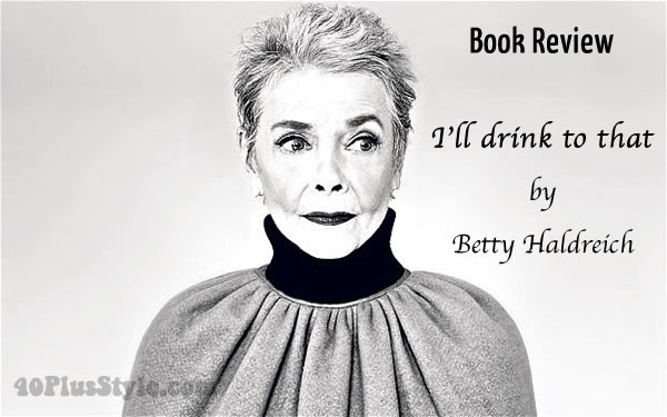 Book review of I'll Drink to That by Betty Halbreich   40plusstyle.com