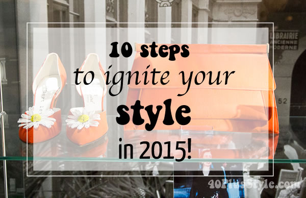 10 steps to ignite your style in 2015 | 40plusstyle.com