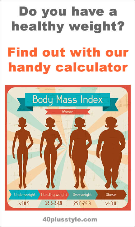 Do you have a healthy weight? Find out with our handy BMI calculator! | 40plusstyle.com