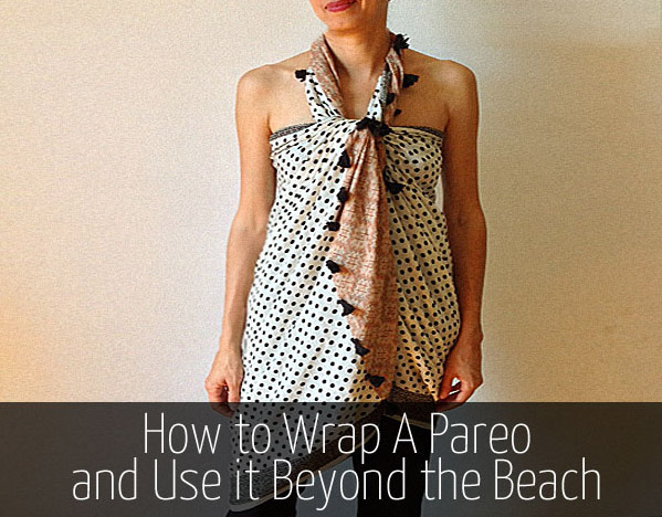 How to  wear a pareo 7 different ways and use it beyond the beach | 40plusstyle.com