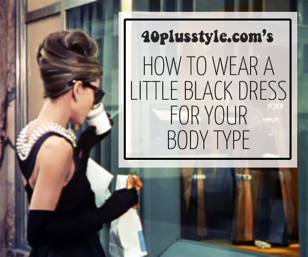 How to wear a little black dress for your body type | 40plusstyle.com
