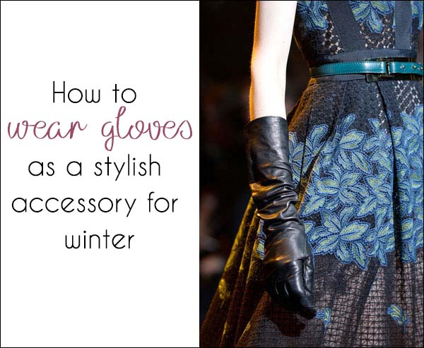 How to wear gloves as a stylish accessory for winter | 40plusstyle.com