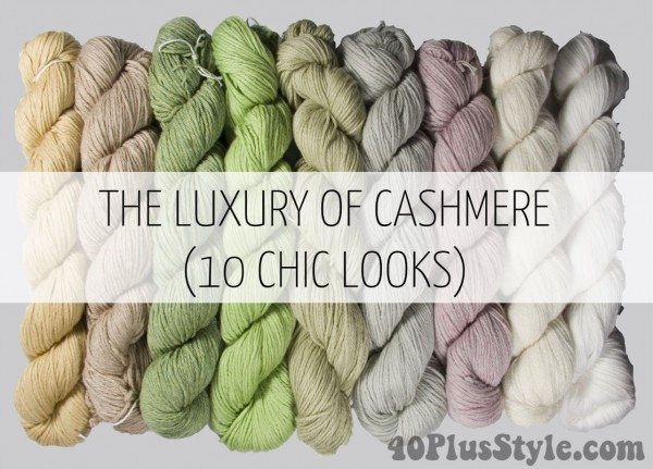 How to wear cashmere - we show you 10 chic looks that will make you feel glamorous! | 40plusstyle.com