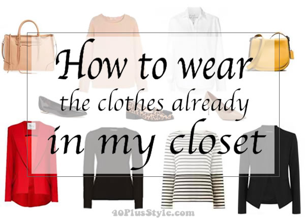 How to wear the clothes already in my closet and bring new life to them!