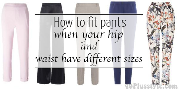 How to fit pants when your hip and waist have different sizes | 40plusstyle.com