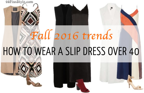 How to wear a slip dress over 40 | 40plusstyle.com