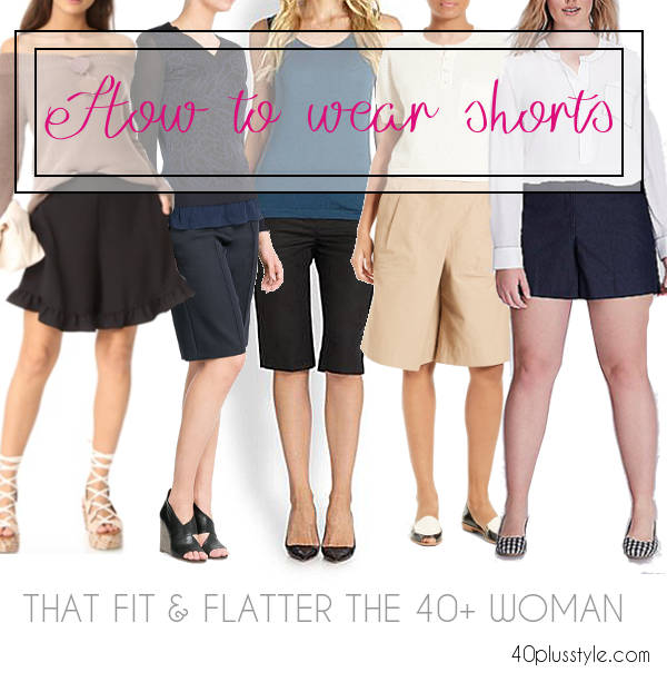 how to wear shorts that fit and flatter the 40 plus woman | 40plusstyle.com
