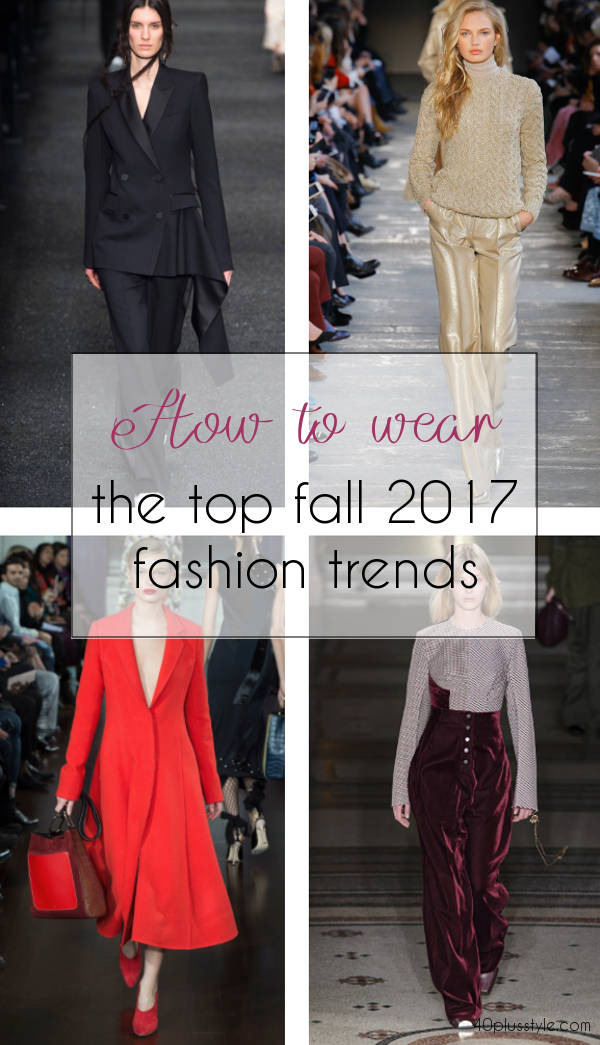The best fall 2017 trends and how women over 40 can wear them | 40plusstyle.com