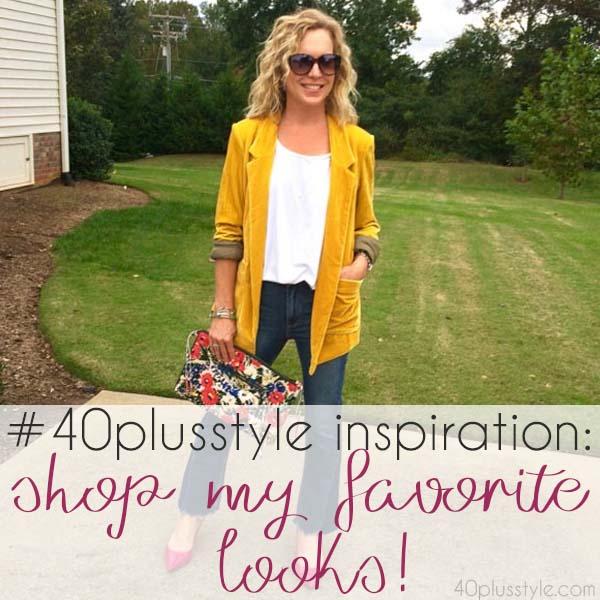 #40plusstyle inspiration: shop my favorite looks!   40plusstyle.com