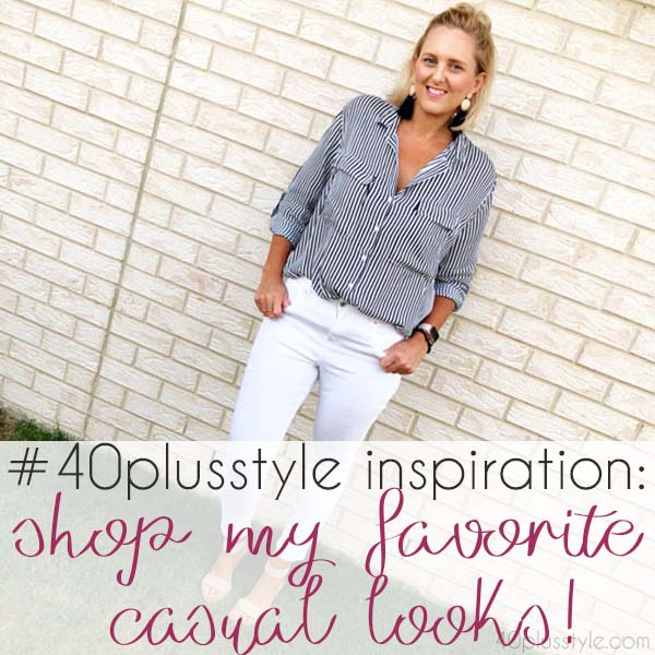 #40plusstyle inspiration: shop my favorite casual looks! | 40plusstyle.com