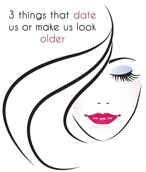 3 Things That Date Us Or Make Us Look Older