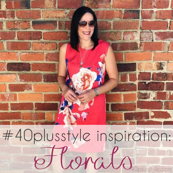 #40plusstyle inspiration: 10 fabulous looks featuring floral | 40plusstyle.com