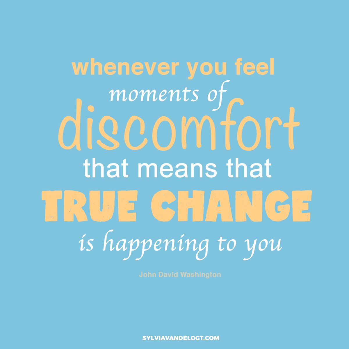 whenever you feel moments of discomfort that means that true change is happening to you | sylviavandelogt.com
