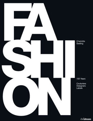 Fashion: 150 Years of Couturiers, Designers, Labels | 40plusstyle.com