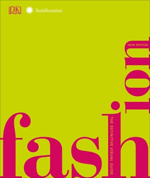 Style books - Fashion, New Edition: The Definitive Visual Guide (Smithsonian)   40plusstyle.com