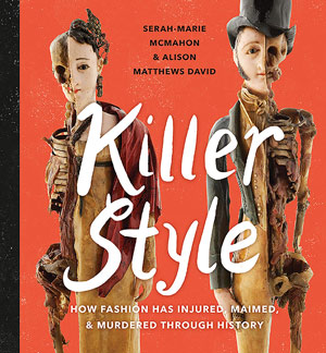 Killer Style: How Fashion Has Injured, Maimed, and Murdered Through History | 40plusstyle.com