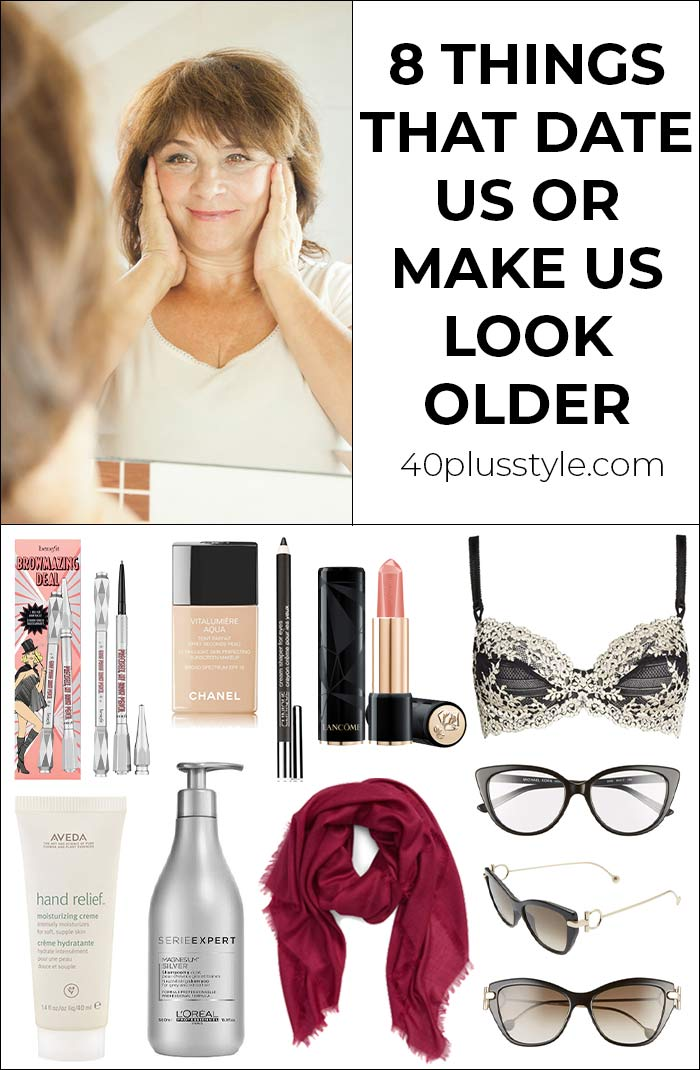 8 things that date us or make us look older | 40plusstyle.com